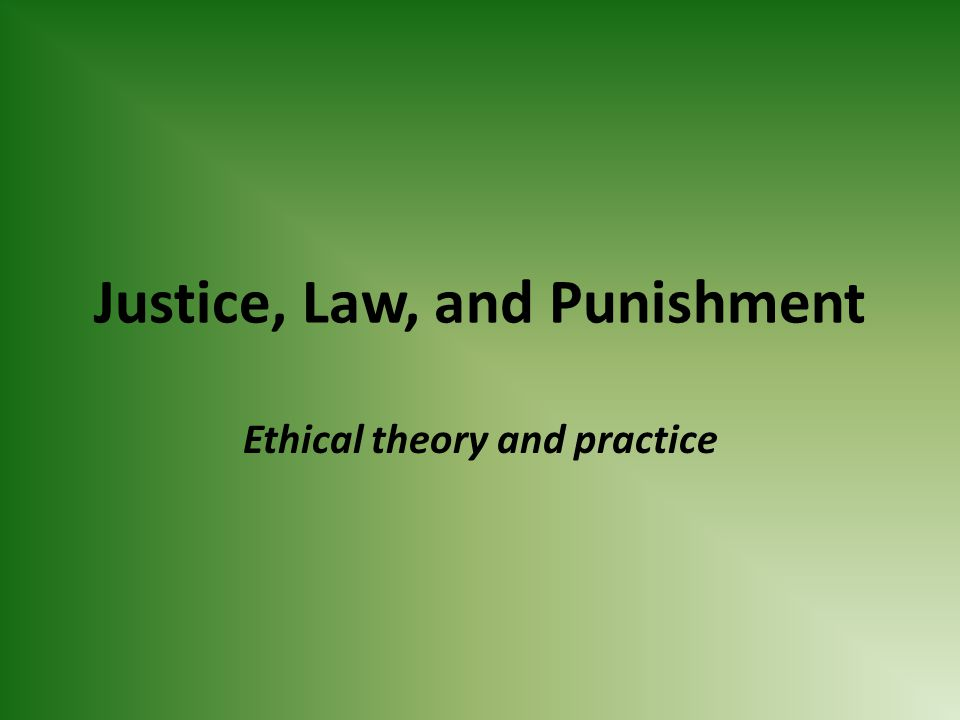 justice law and punishment essay Criminals become reluctant in obeying the law when justice on crimes  may lead to such punishment when justice is  essay writing service.