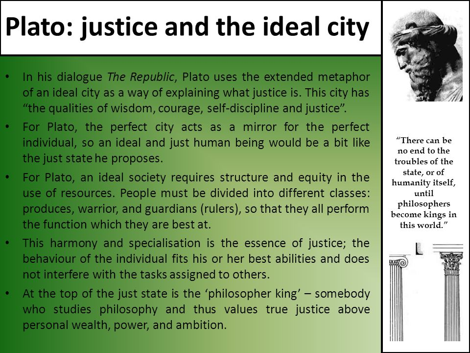 the ideal society according to plato Will argue that plato was serious about implementing the ideal state sketched in   15 according to the seventh epistle (326b), plato had arrived at this view by  the time he  dividuals of his society without recourse to political means, through.