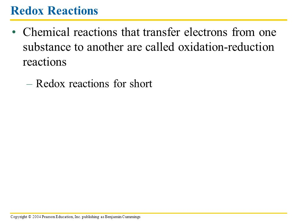 Redox Reactions Chemical reactions that transfer electrons from one substance to another are called oxidation-reduction reactions.