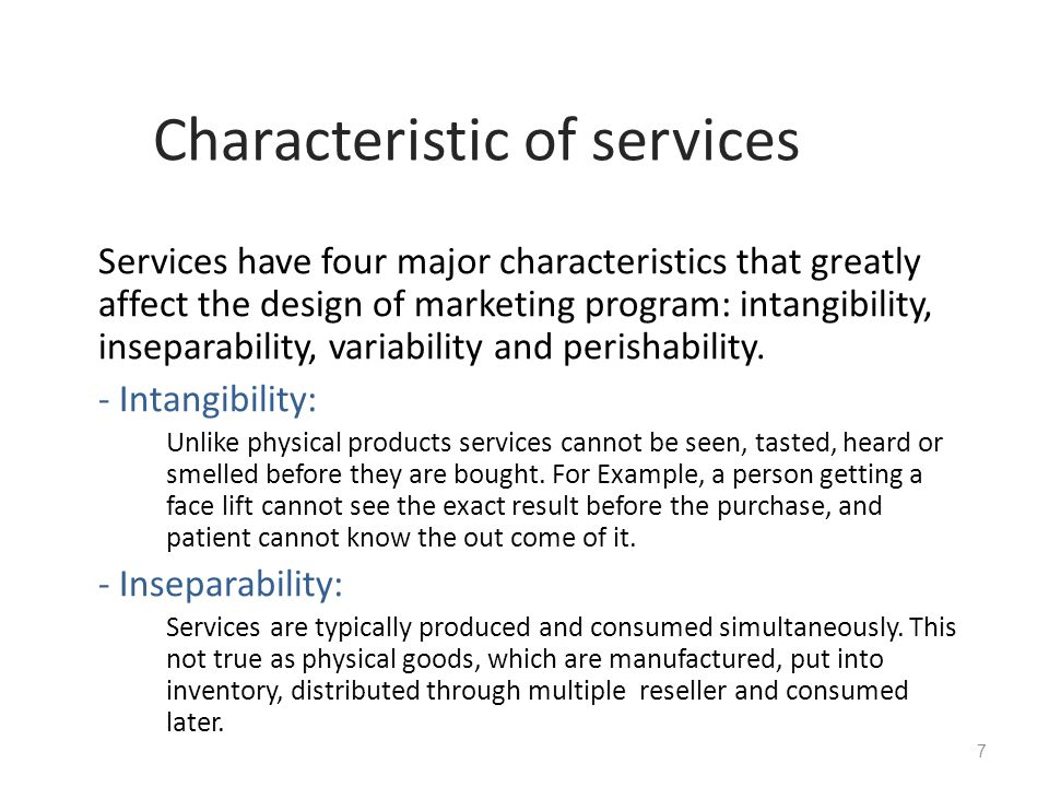 how intangibility affects marketing of services For the services marketing professional, perishability affects pricing and distribution most distinctly if the services are particularly time sensitive, demand-based pricing can be instituted as with airline tickets, seasonal vacations, or even a partner's hourly fee structure.