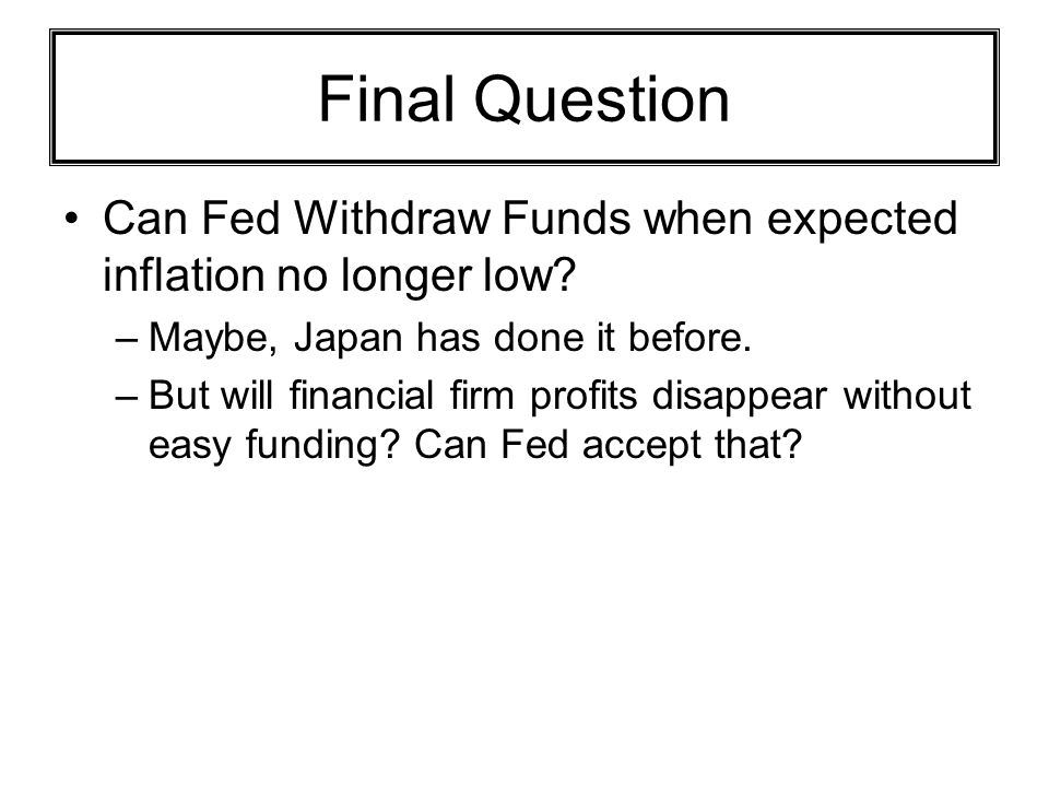 Final Question Can Fed Withdraw Funds when expected inflation no longer low Maybe, Japan has done it before.