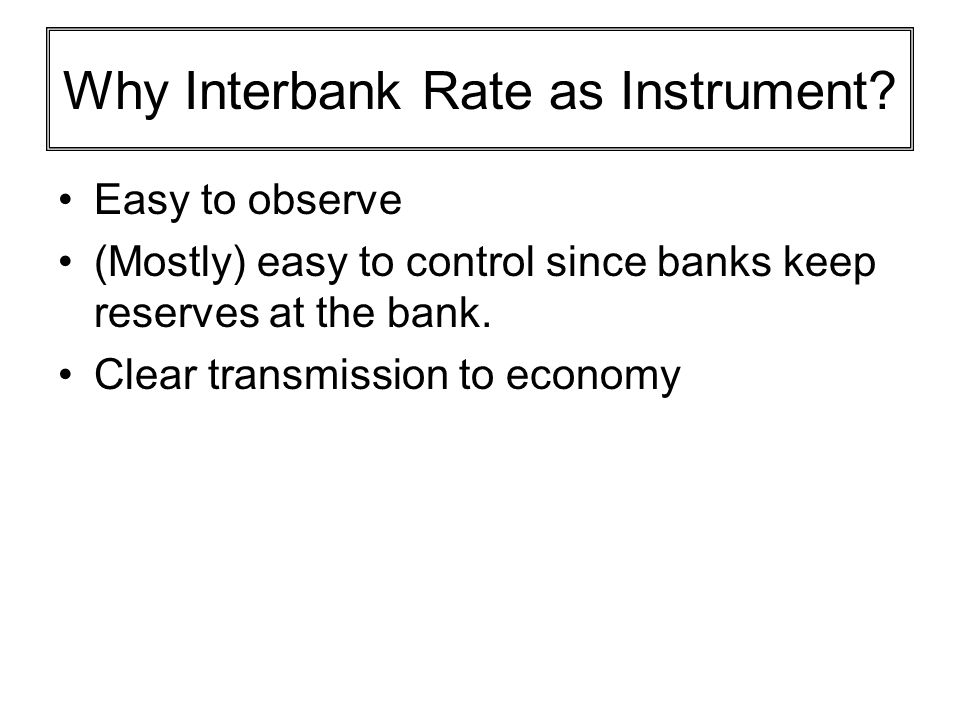 Why Interbank Rate as Instrument
