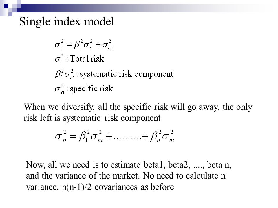 Single index model When we diversify, all the specific risk will go away, the only risk left is systematic risk component.