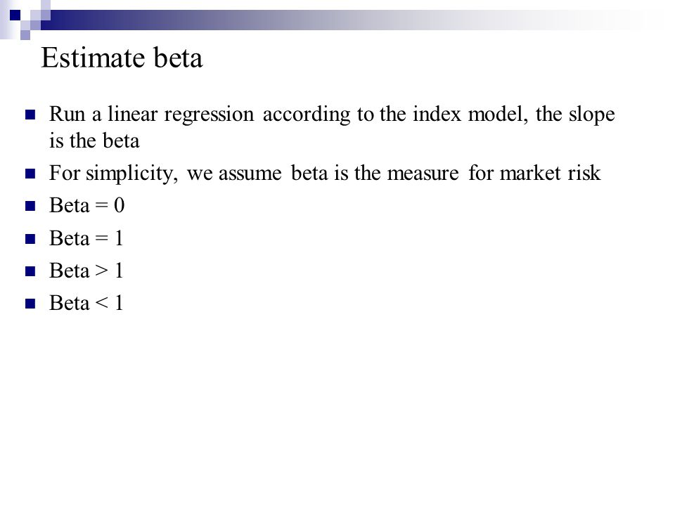 Estimate beta Run a linear regression according to the index model, the slope is the beta.