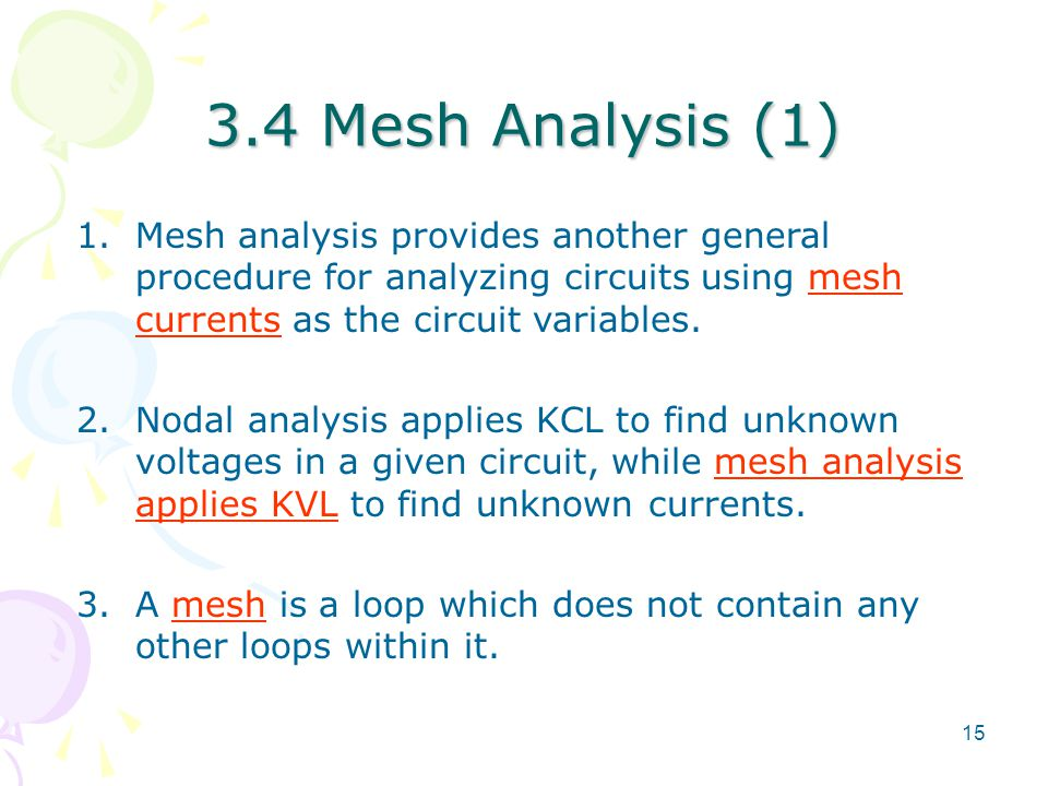 3.4 Mesh Analysis (1) Mesh analysis provides another general procedure for analyzing circuits using mesh currents as the circuit variables.
