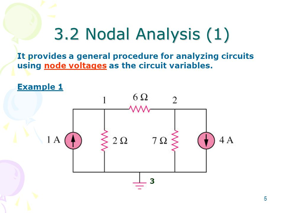 3.2 Nodal Analysis (1) It provides a general procedure for analyzing circuits using node voltages as the circuit variables.