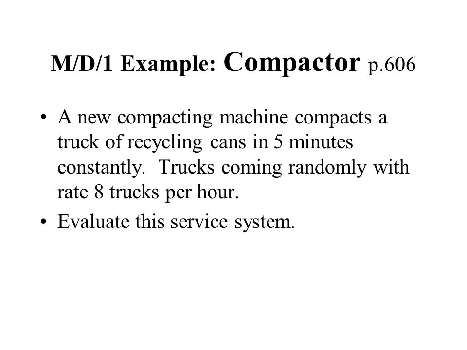 M/D/1 Example: Compactor p.606