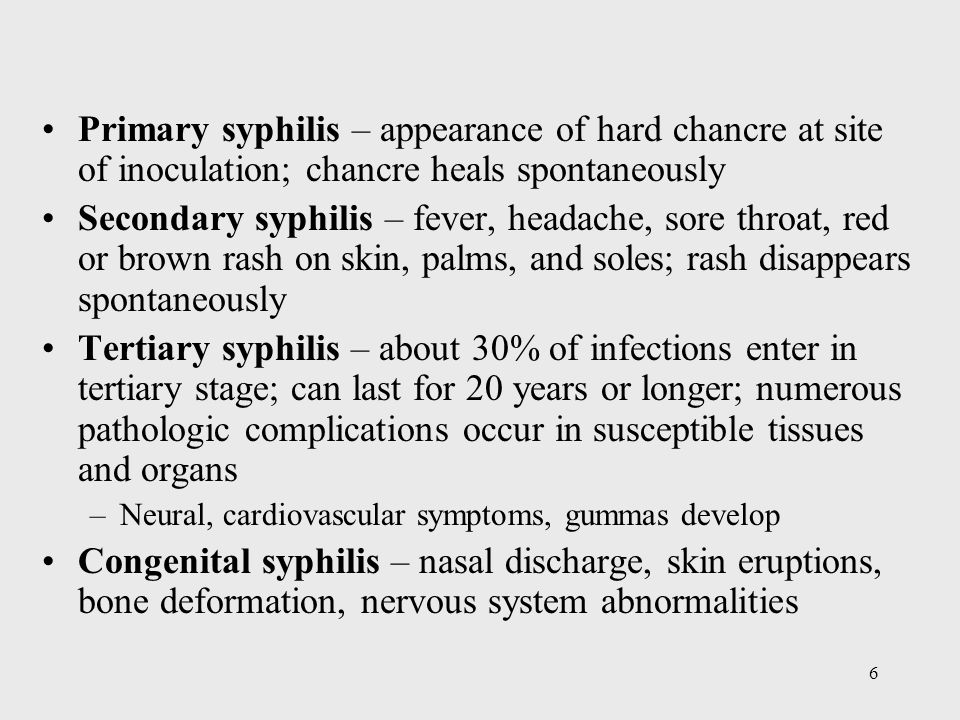 Primary syphilis – appearance of hard chancre at site of inoculation; chancre heals spontaneously