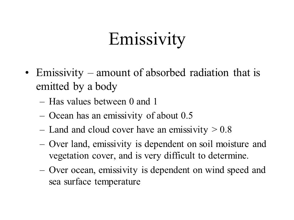 Emissivity Emissivity – amount of absorbed radiation that is emitted by a body. Has values between 0 and 1.