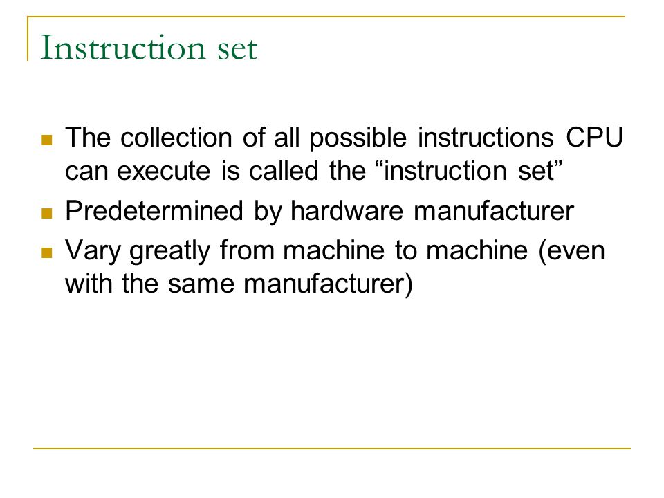 Instruction set The collection of all possible instructions CPU can execute is called the instruction set