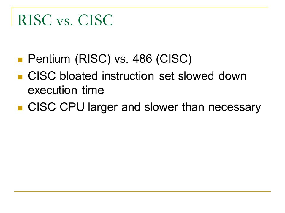 RISC vs. CISC Pentium (RISC) vs. 486 (CISC)