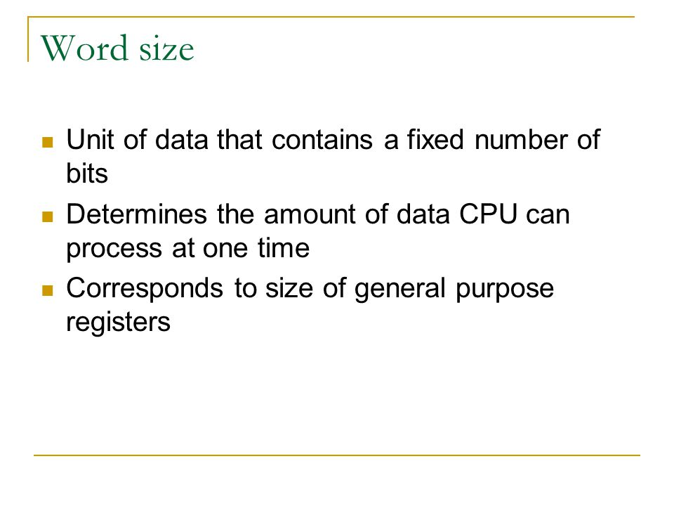 Word size Unit of data that contains a fixed number of bits