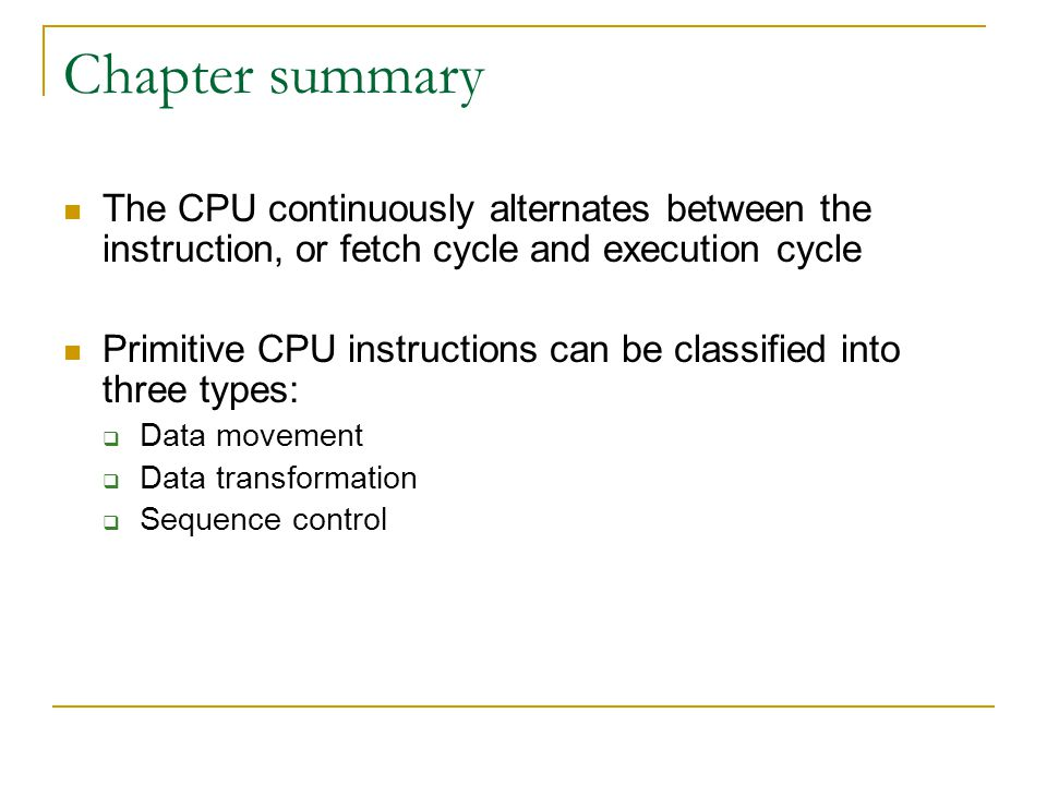 Chapter summary The CPU continuously alternates between the instruction, or fetch cycle and execution cycle.