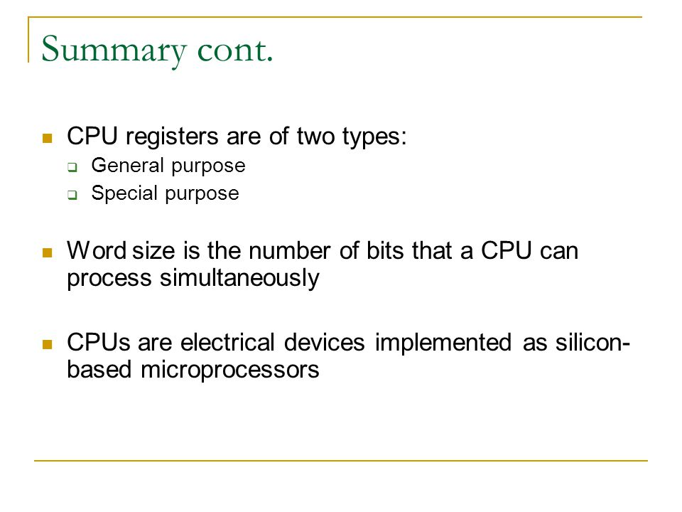 Summary cont. CPU registers are of two types: