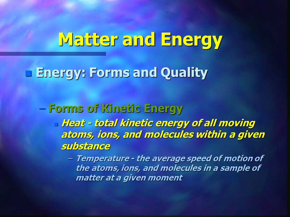 Matter and Energy Energy: Forms and Quality Forms of Kinetic Energy