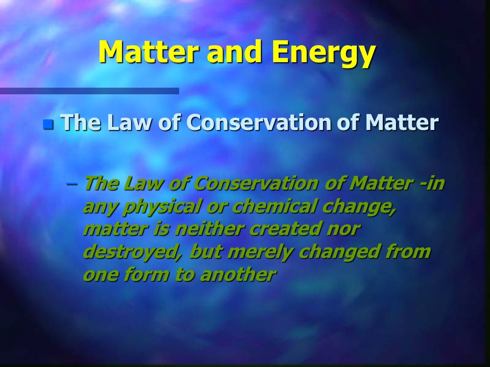 Matter and Energy The Law of Conservation of Matter