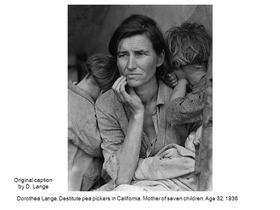 Original caption by D. Lange. Dorothea Lange, Destitute pea pickers in California.