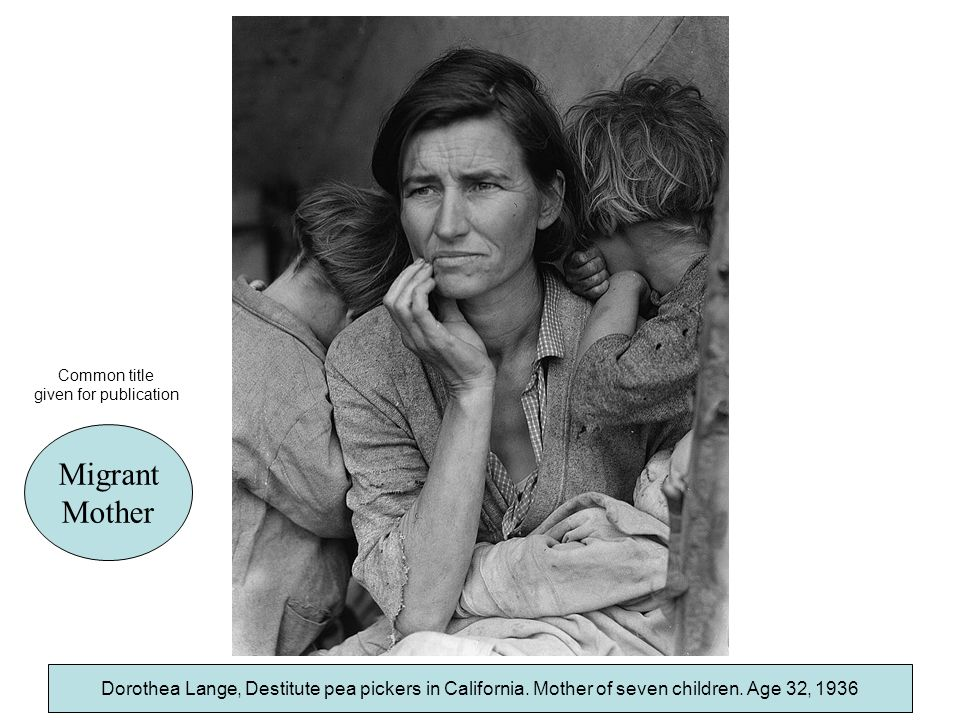 Common title given for publication. Migrant. Mother. Dorothea Lange, Destitute pea pickers in California. Mother of seven children. Age 32, 1936.