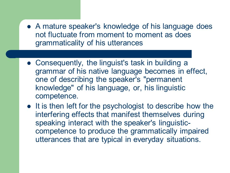A mature speaker s knowledge of his language does not fluctuate from moment to moment as does grammaticality of his utterances