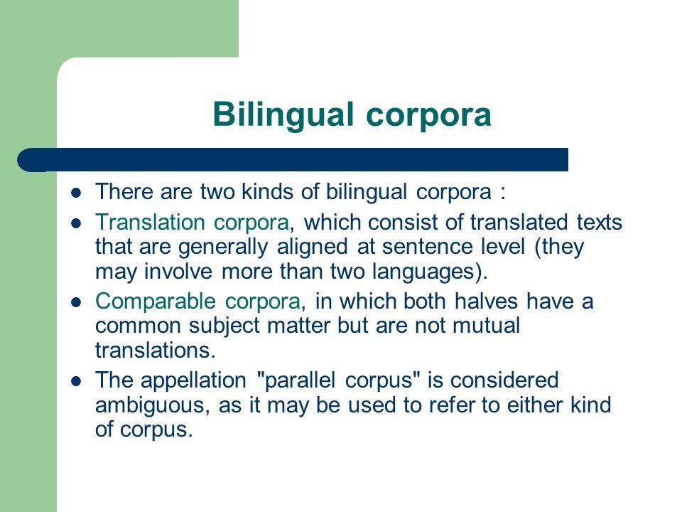 Bilingual corpora There are two kinds of bilingual corpora :