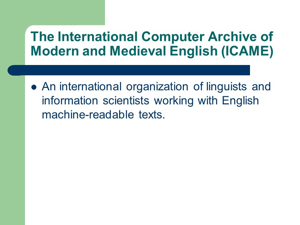 The International Computer Archive of Modern and Medieval English (ICAME)