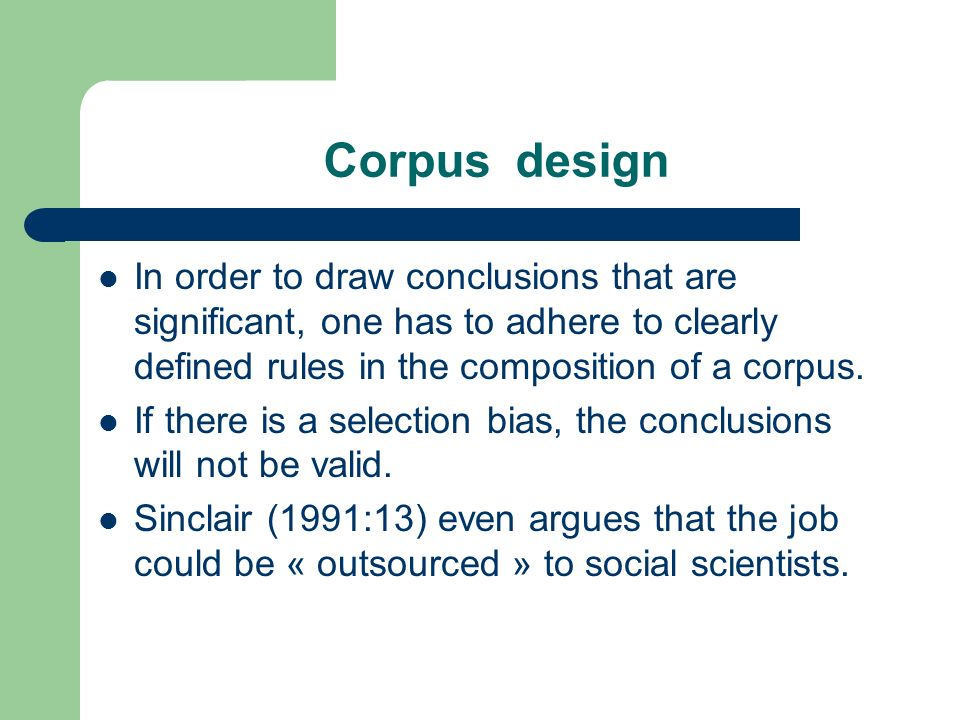 Corpus design In order to draw conclusions that are significant, one has to adhere to clearly defined rules in the composition of a corpus.