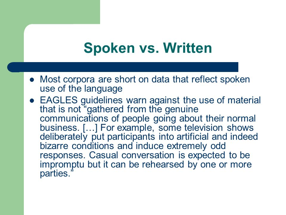Spoken vs. Written Most corpora are short on data that reflect spoken use of the language.