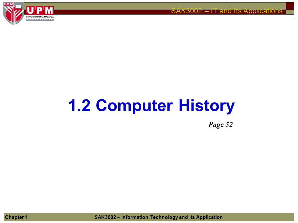 1.2 Computer History Page 52 Chapter 1 SAK3002 – Information Technology and Its Application