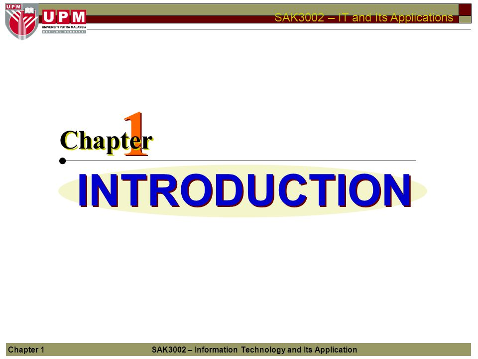 1 Chapter INTRODUCTION Chapter 1 SAK3002 – Information Technology and Its Application