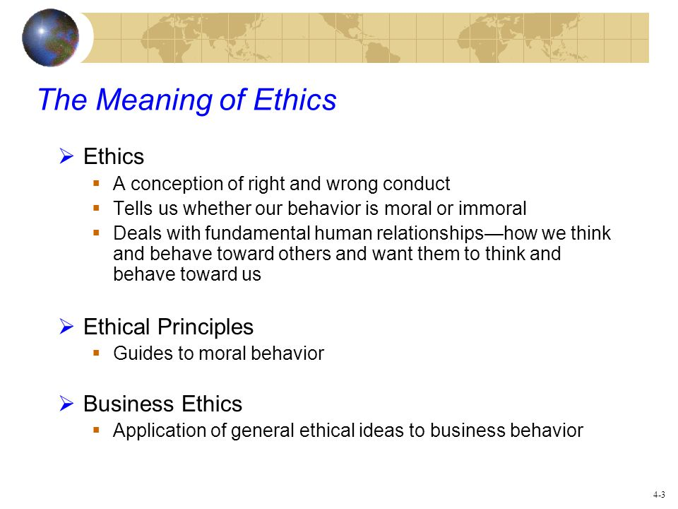 The Meaning of Ethics Ethics Ethical Principles Business Ethics