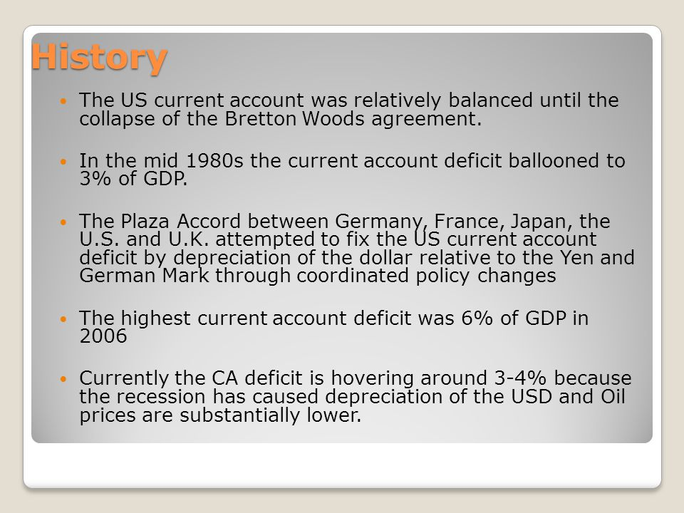 History The US current account was relatively balanced until the collapse of the Bretton Woods agreement.