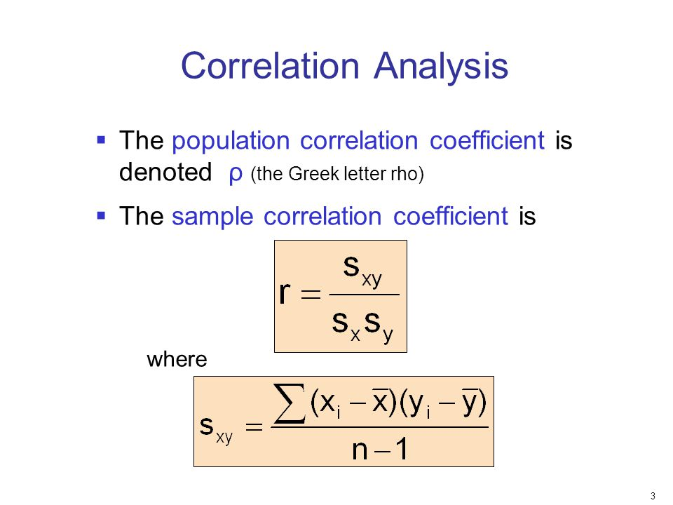 Correlation Analysis The population correlation coefficient is denoted ρ (the Greek letter rho) The sample correlation coefficient is.