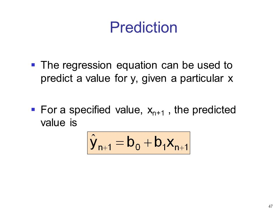 Prediction The regression equation can be used to predict a value for y, given a particular x.