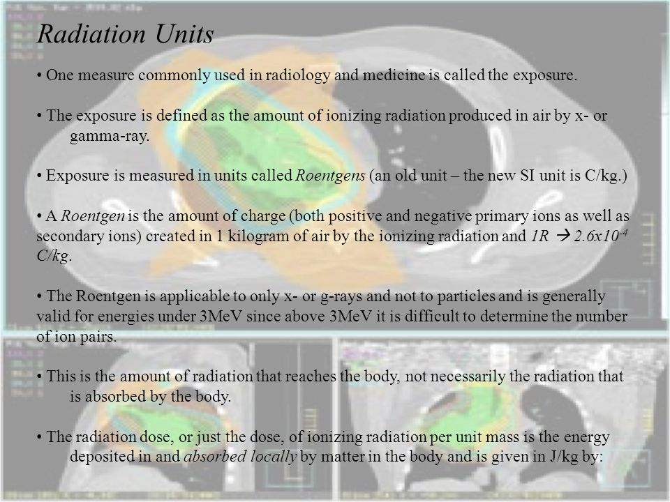 Radiation Units One measure commonly used in radiology and medicine is called the exposure.