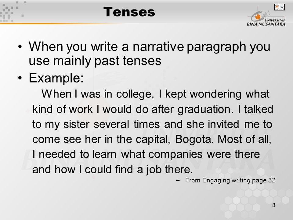 When you write a narrative paragraph you use mainly past tenses