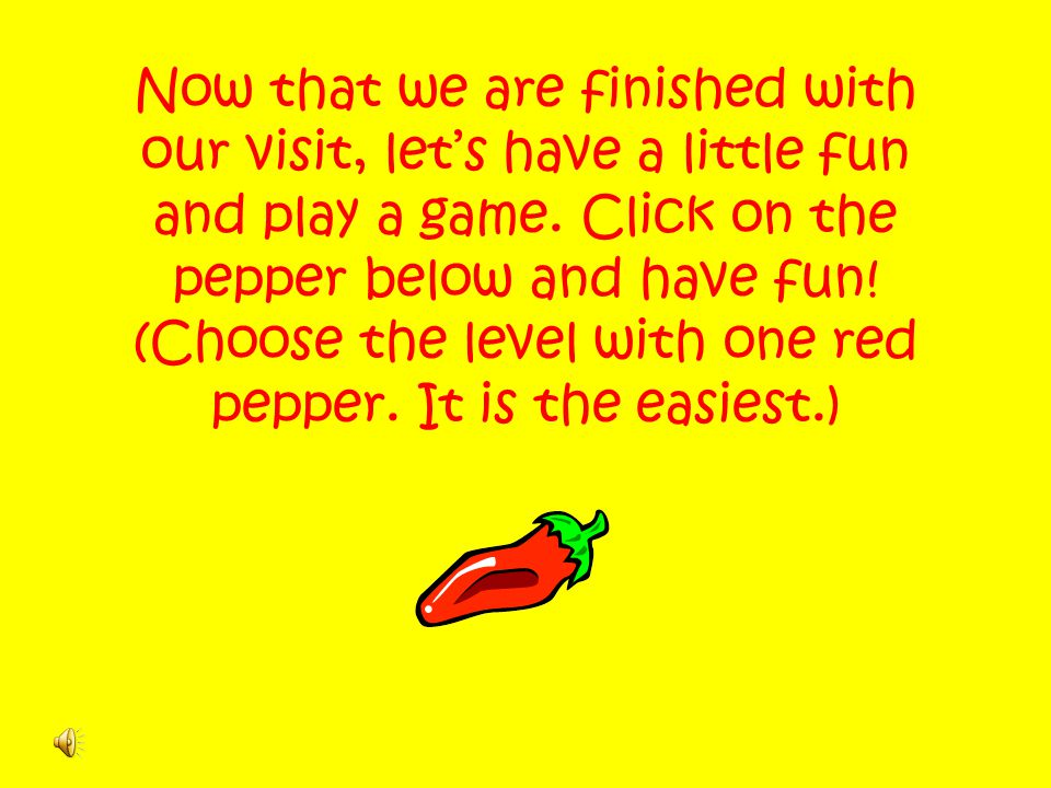 (Choose the level with one red pepper. It is the easiest.)