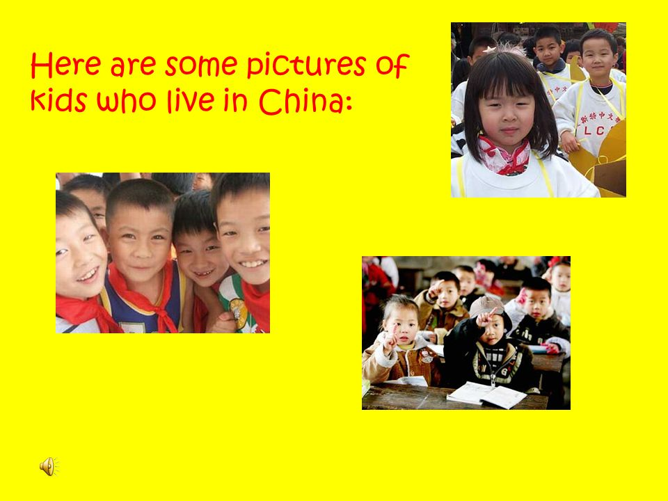 Here are some pictures of kids who live in China: