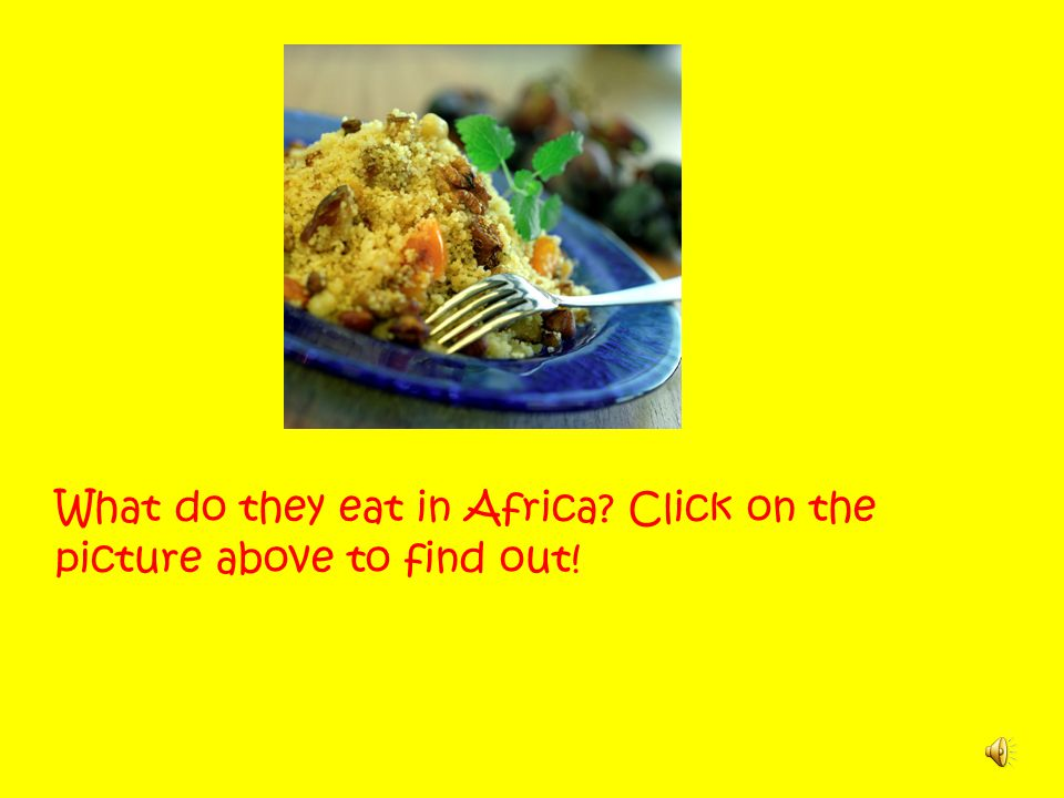 What do they eat in Africa Click on the picture above to find out!