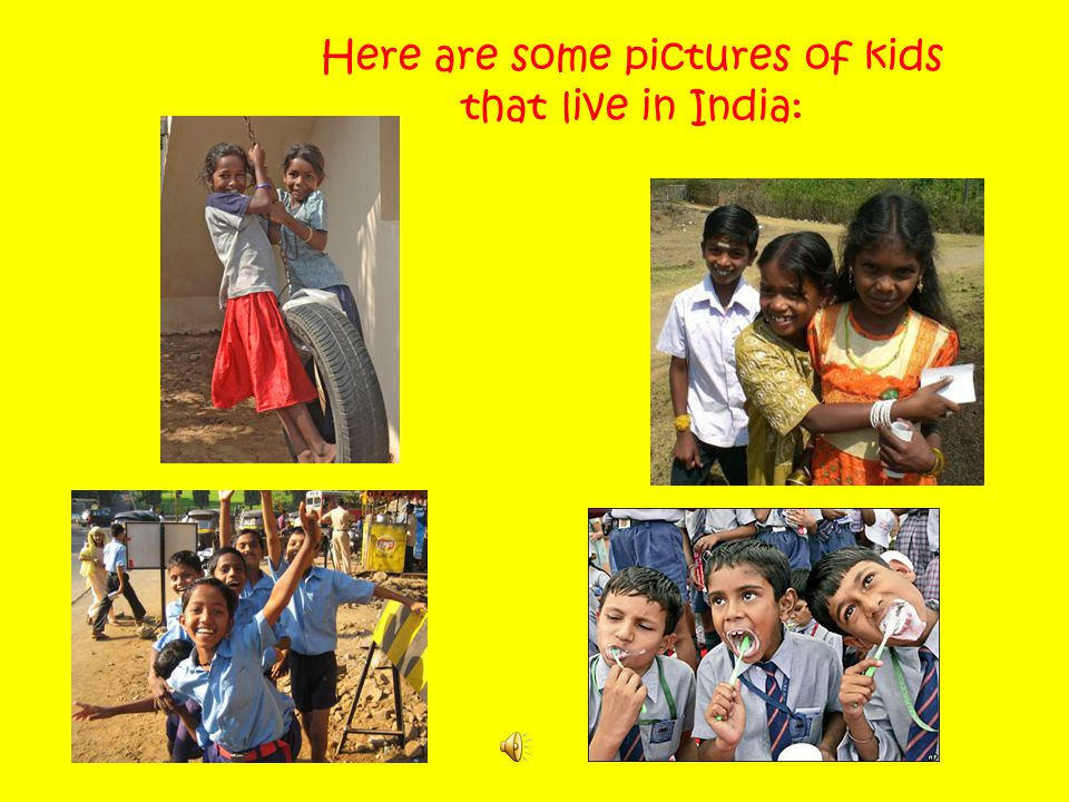 Here are some pictures of kids that live in India: