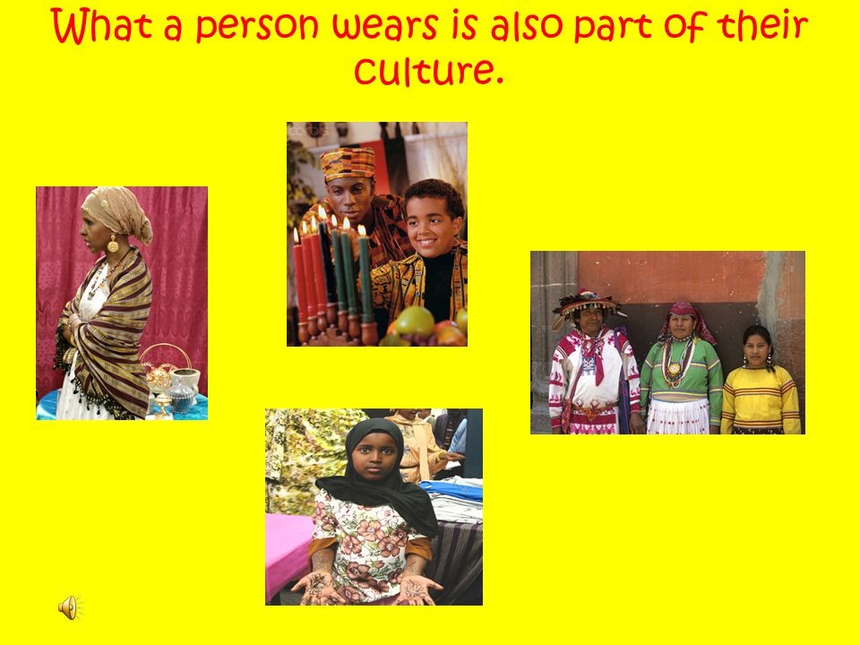 What a person wears is also part of their culture.