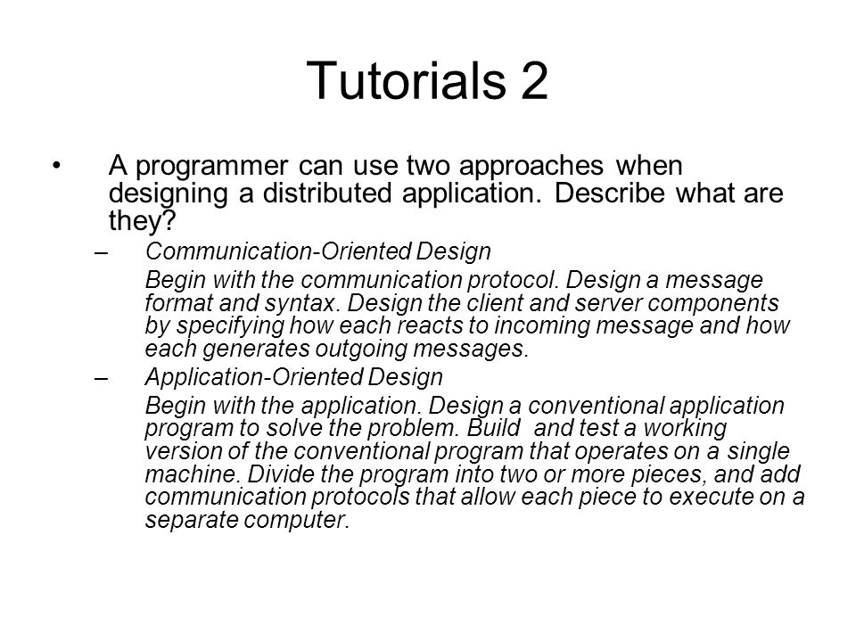 Tutorials 2 A programmer can use two approaches when designing a distributed application. Describe what are they