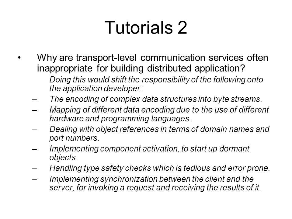 Tutorials 2 Why are transport-level communication services often inappropriate for building distributed application