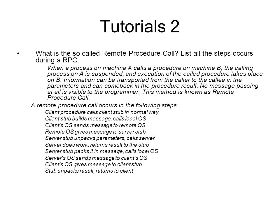 Tutorials 2 What is the so called Remote Procedure Call List all the steps occurs during a RPC.