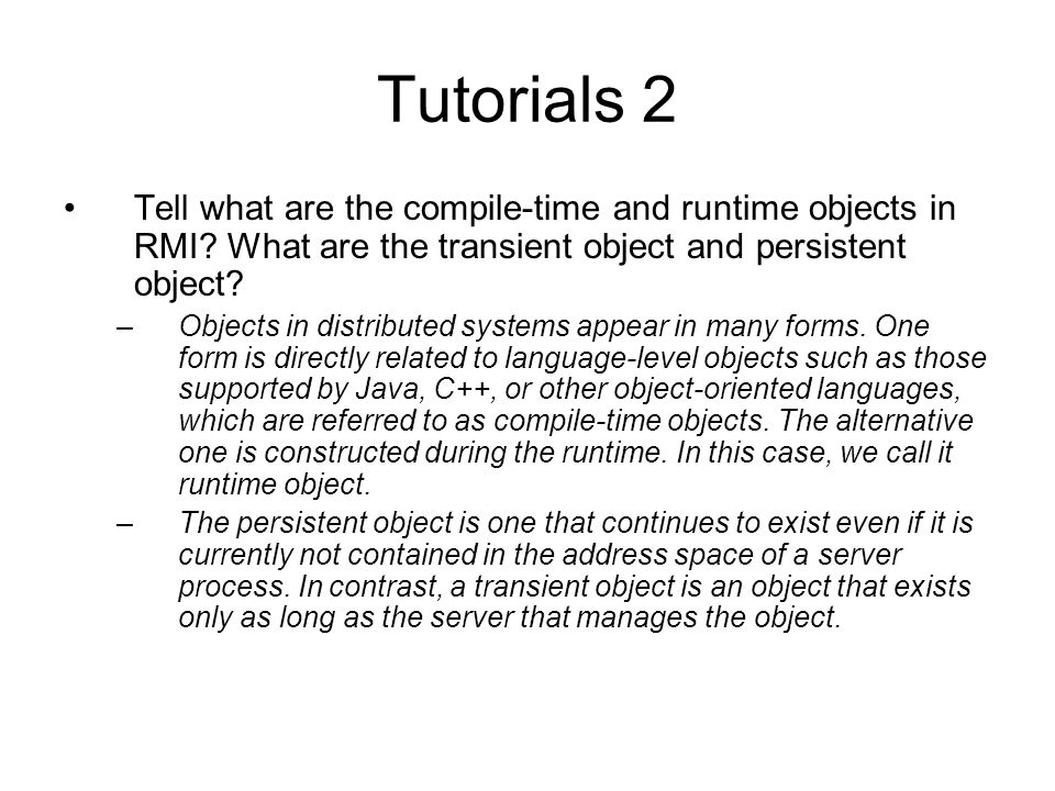 Tutorials 2 Tell what are the compile-time and runtime objects in RMI What are the transient object and persistent object