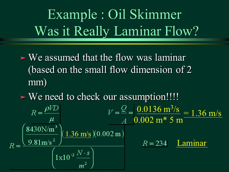 Example : Oil Skimmer Was it Really Laminar Flow