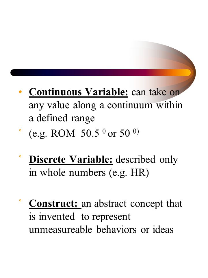 Continuous Variable: can take on any value along a continuum within a defined range