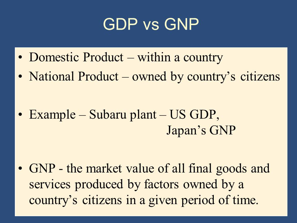 GDP vs GNP Domestic Product – within a country