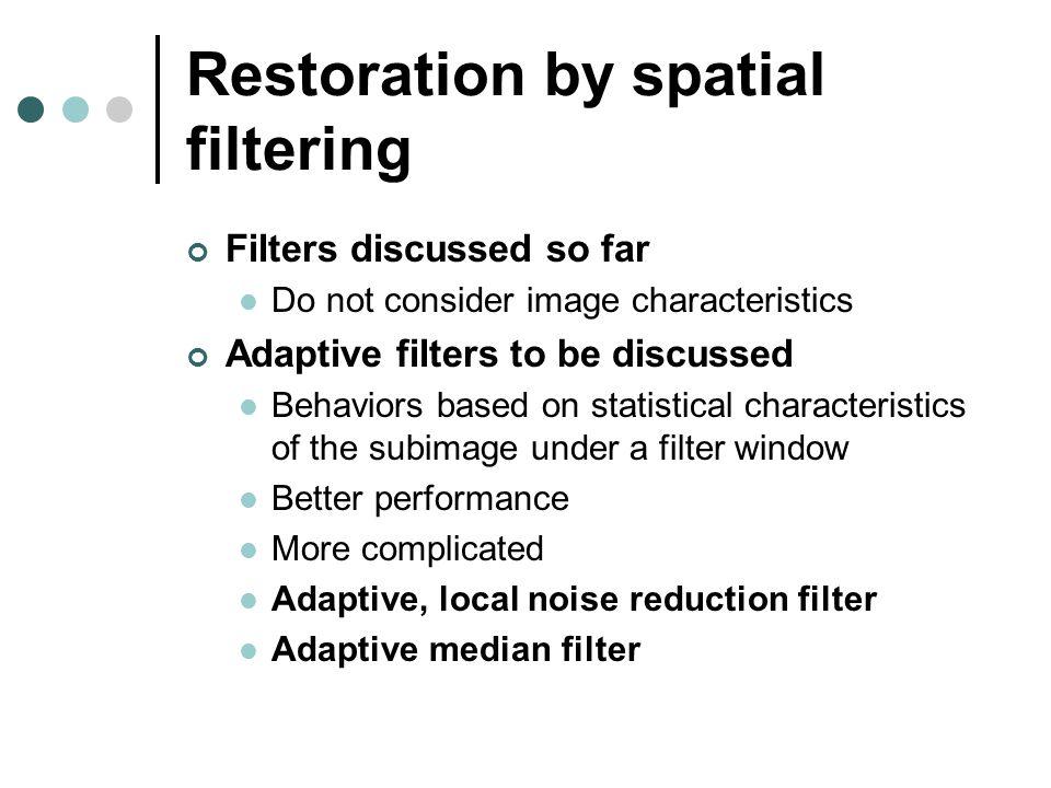 a spatial median filter for noise Spatial median filter adalah sebuah noise removal filter yang baru dan merupakan sebuah algoritma smoothing yang teratur dengan tujuan untuk menghilangkan noise pada pada sebuah citra.