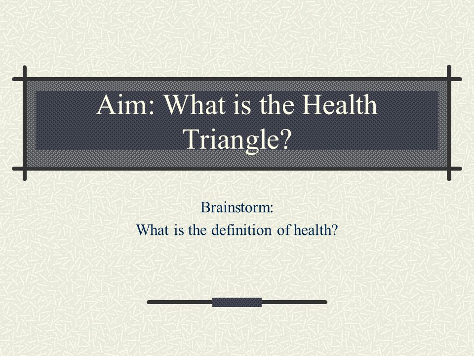 Aim: What is the Health Triangle