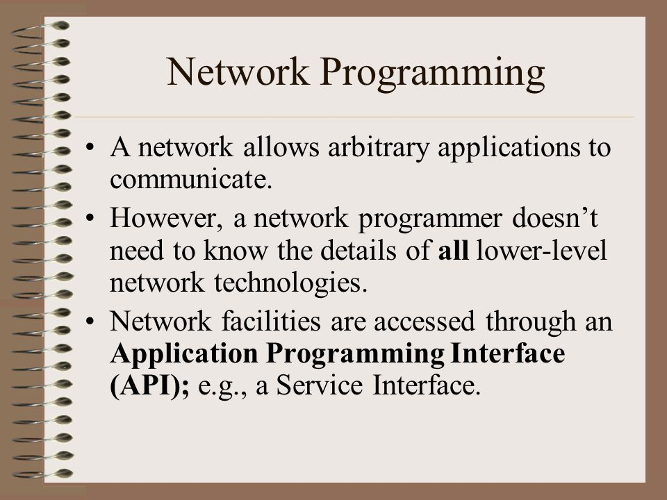 Network Programming A network allows arbitrary applications to communicate.